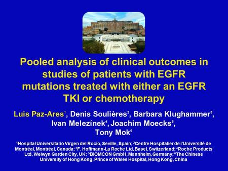 Pooled analysis of clinical outcomes in studies of patients with EGFR mutations treated with either an EGFR TKI or chemotherapy Luis Paz-Ares 1, Denis.