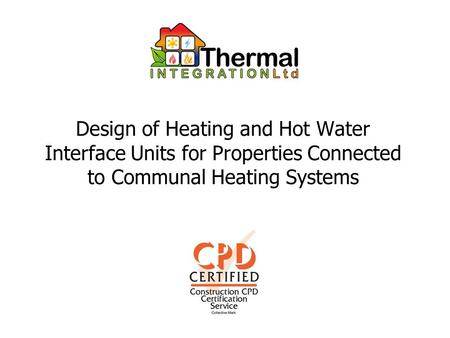 Design of Heating and Hot Water Interface Units for Properties Connected to Communal Heating Systems.