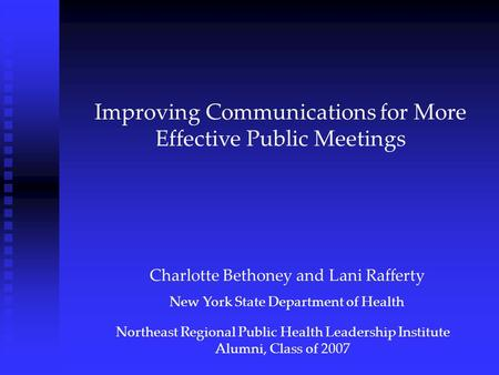 Improving Communications for More Effective Public Meetings Charlotte Bethoney and Lani Rafferty New York State Department of Health Northeast Regional.