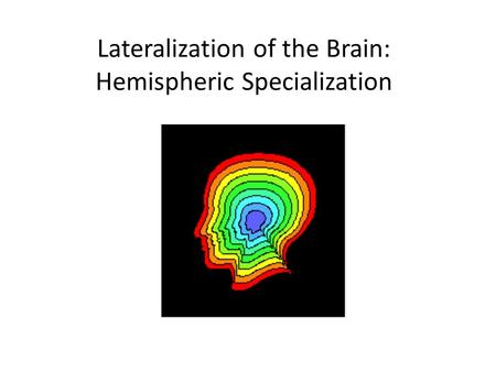 Lateralization of the Brain: Hemispheric Specialization.