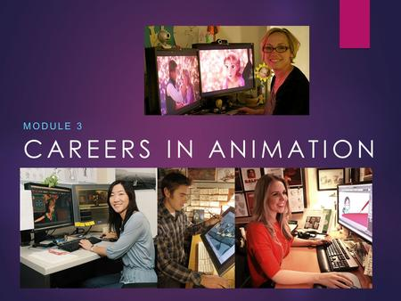CAREERS IN ANIMATION MODULE 3. PREPARING FOR YOUR ASSIGNMENT YOU WILL NEED TO ANSWER THE FOLLOWING QUESTIONS IN YOUR SMALL GROUPS ANSWER THE FOLLOWING.