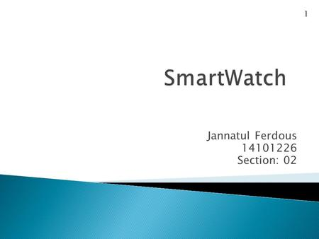Jannatul Ferdous 14101226 Section: 02 1. 2  computerized watch with functionality that is enhanced beyond timekeeping and runs on various operating.