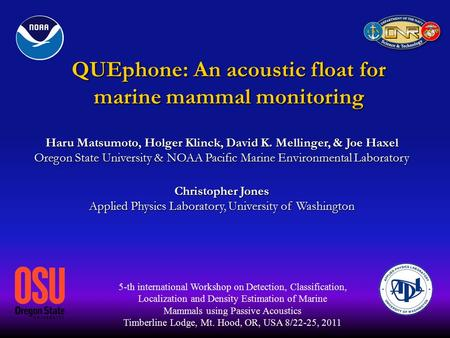 QUEphone: An acoustic float for marine mammal monitoring Haru Matsumoto, Holger Klinck, David K. Mellinger, & Joe Haxel Oregon State University & NOAA.