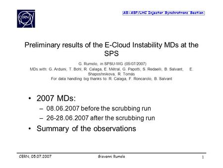 AB-ABP/LHC Injector Synchrotrons Section CERN, 05.07.2007Giovanni Rumolo 1 Preliminary results of the E-Cloud Instability MDs at the SPS G. Rumolo, in.