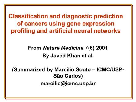 Classification and diagnostic prediction of cancers using gene expression profiling and artificial neural networks From Nature Medicine 7(6) 2001 By Javed.