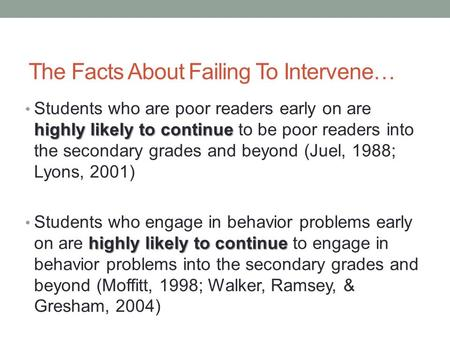 The Facts About Failing To Intervene… highly likely to continue Students who are poor readers early on are highly likely to continue to be poor readers.