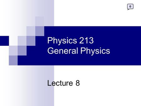 Physics 213 General Physics Lecture 8 0. 2 Last Meeting: Kirchhoff Rules, RC Circuit Today: Magnetism & Magnetic Field.