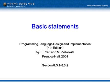 Basic statements Programming Language Design and Implementation (4th Edition) by T. Pratt and M. Zelkowitz Prentice Hall, 2001 Section 8.3.1-8.3.2.