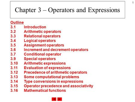 1 Chapter 3 – Operators and Expressions Outline 3.1Introduction 3.2Arithmetic operators 3.3Relational operators 3.4Logical operators 3.5Assignment operators.