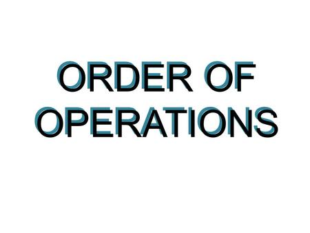 ORDER OF OPERATIONS. 1.Perform any operations with grouping symbols. 2.Simplify powers. 3.Multiply and divide in order from left to right. 4.Add and subtract.