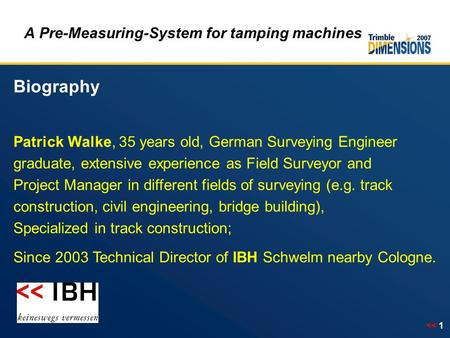 << 1 A Pre-Measuring-System for tamping machines Biography Patrick Walke, 35 years old, German Surveying Engineer graduate, extensive experience as Field.
