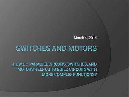 March 4, 2014. What is a switch?  switch: a component made of conductive material that controls the flow of current through the circuit.