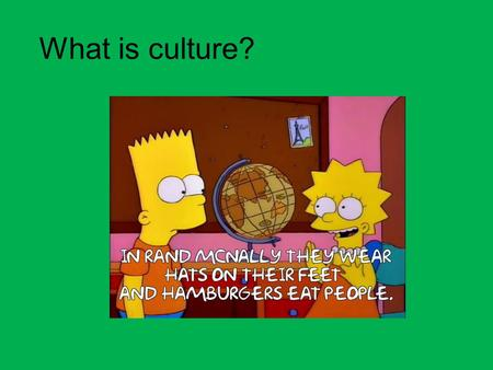 What is culture?. Definition of Culture Culture – all the features of a society's way of life. Our culture becomes a lens through which we interpret the.