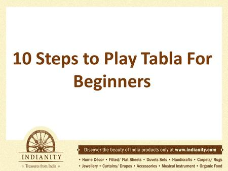 10 Steps to Play Tabla For Beginners. Many years ago, I took a course in tabla playing. The tutor was of Caucasian origin, but had studied with some great.