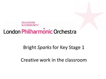 Bright Sparks for Key Stage 1 Creative work in the classroom 1.