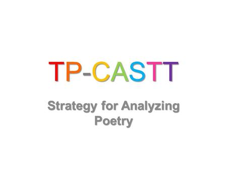 TP-CASTTTP-CASTTTP-CASTTTP-CASTT Strategy for Analyzing Poetry.