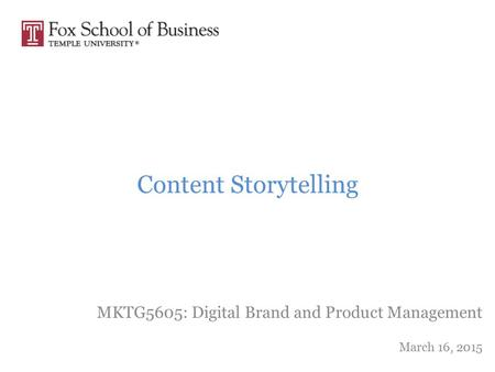Content Storytelling MKTG5605: Digital Brand and Product Management March 16, 2015.