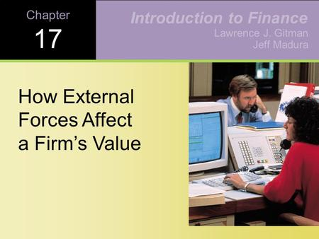 Chapter 17 How External Forces Affect a Firm's Value Lawrence J. Gitman Jeff Madura Introduction to Finance.