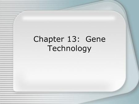 Chapter 13: Gene Technology. Genetic Engineering The process of manipulating genes for practical purposes Involves building recombinant DNA = DNA made.