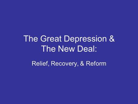 The Great Depression & The New Deal: Relief, Recovery, & Reform.