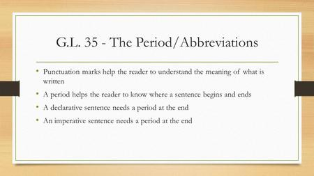 G.L. 35 - The Period/Abbreviations Punctuation marks help the reader to understand the meaning of what is written A period helps the reader to know where.