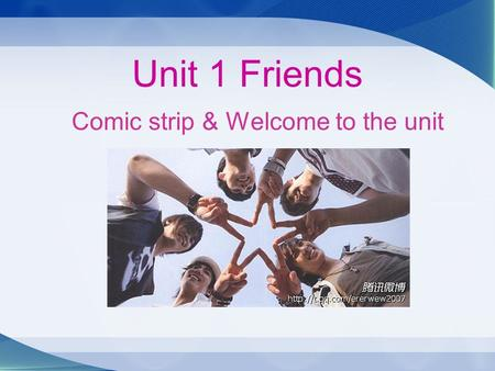 Unit 1 Friends Comic strip & Welcome to the unit.