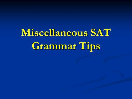 Miscellaneous SAT Grammar Tips. Pay attention to verb tenses The racing champion had A made no mention B in his C speech of the mechanics on whom D his.