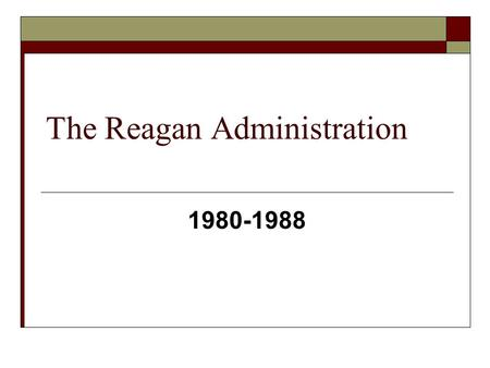 "The Reagan Administration 1980-1988. Style:  Good natured, ""man's man""  Actor: can play a role  Great communicator  Assassination attempt: heroic."