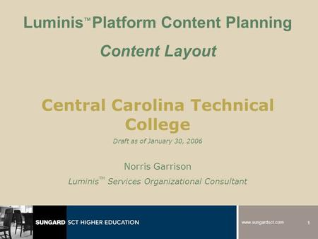 1  Luminis TM Platform Content Planning Content Layout Central Carolina Technical College Draft as of January 30, 2006 Norris Garrison.