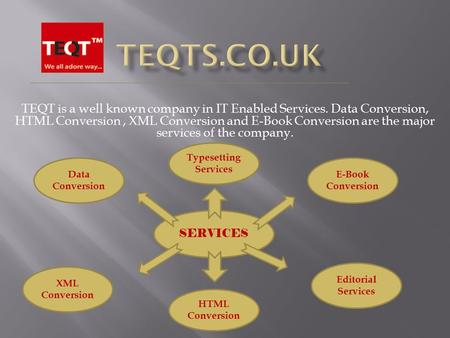 TEQT is a well known company in IT Enabled Services. Data Conversion, HTML Conversion, XML Conversion and E-Book Conversion are the major services of the.
