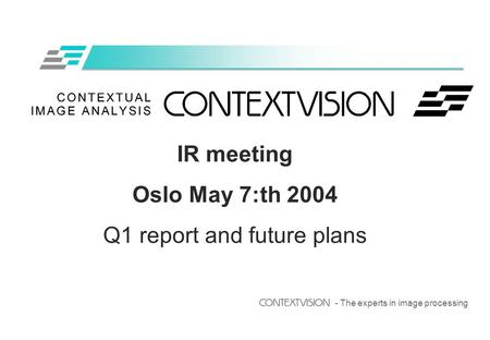 - The experts in image processing IR meeting Oslo May 7:th 2004 Q1 report and future plans.