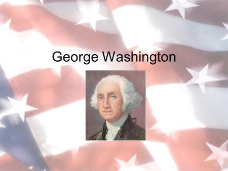 George Washington. We take so much for granted in America today. There've been so many changes; things weren't always this way. In 1789, you see, our.
