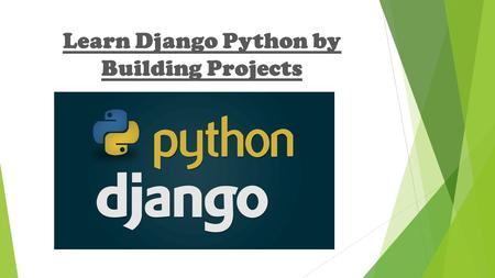 Learn Django Python by Building Projects. Python is a programming language that allows programmers to express concepts in fewer lines of code in languages.