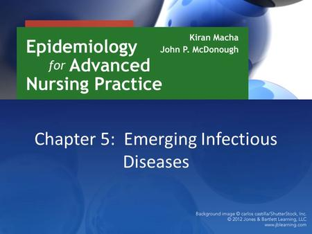 Chapter 5: Emerging Infectious Diseases. Emergence of Infectious Disease Causes of emerging infectious disease – Pathogens identified in a human population.