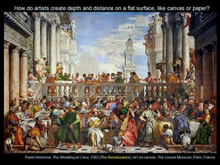 How do artists create depth and distance on a flat surface, like canvas or paper? Paolo Veronese, The Wedding at Cana, 1563 (The Renaissance), oil l on.