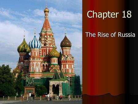 Chapter 18 The Rise of Russia. Themes of the Chapter Territorial state huge land empire Territorial state huge land empire Power of the tsars & the Romanov.