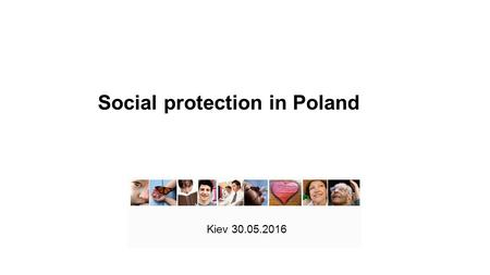 Kiev 30.05.2016 Social protection in Poland. MINISTRY OF FAMILY, LABOUR AND SOCIAL POLICY.