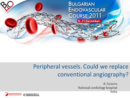 Peripheral vessels. Could we replace conventional angiography? K. Genova National cardiology hospital Sofia.