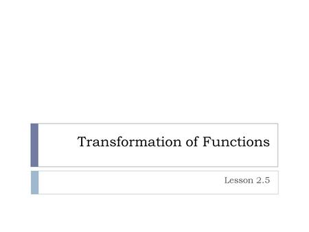 Transformation of Functions Lesson 2.5. Operation: Subtract 2 from DV. Transformation: Vertical translation Example #1.