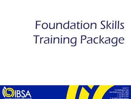 Foundation Skills Training Package. Definition Foundation skills:  Australian Core Skills Framework (ACSF) – learning, reading, writing, oral communication.