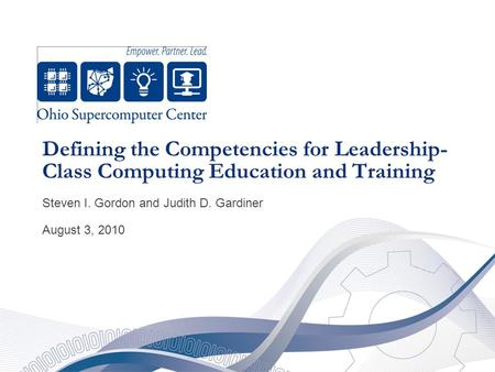 Defining the Competencies for Leadership- Class Computing Education and Training Steven I. Gordon and Judith D. Gardiner August 3, 2010.