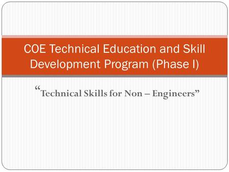 """ Technical Skills for Non – Engineers"" COE Technical Education and Skill Development Program (Phase I)"