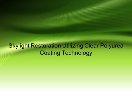 Skylight Restoration Utilizing Clear Polyurea Coating Technology.