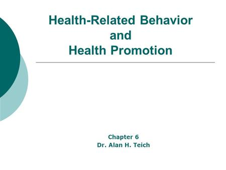 Health-Related Behavior and Health Promotion Chapter 6 Dr. Alan H. Teich.