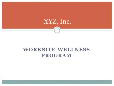 WORKSITE WELLNESS PROGRAM XYZ, Inc.. XYZ, Inc. has a Wellness Team that YOU can be a part of A needs assessment has been conducted and analyzed DID YOU.