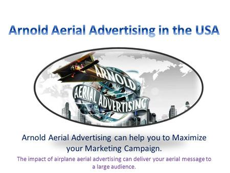 Arnold Aerial Advertising can help you to Maximize your Marketing Campaign. The impact of airplane aerial advertising can deliver your aerial message.