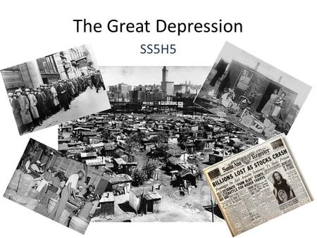 The Great Depression SS5H5. a. Discuss the Stock Market Crash of 1929, Herbert Hoover, Franklin Roosevelt, the Dust Bowl, and soup kitchens. The Stock.