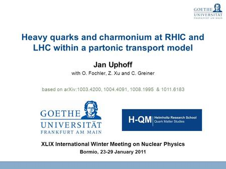 Heavy quarks and charmonium at RHIC and LHC within a partonic transport model Jan Uphoff with O. Fochler, Z. Xu and C. Greiner XLIX International Winter.