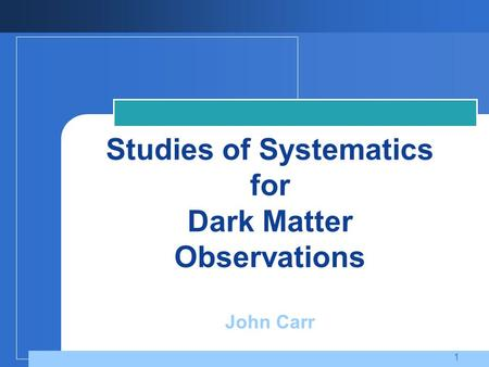 Studies of Systematics for Dark Matter Observations John Carr 1.