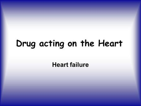 Drug acting on the Heart Heart failure. Lecture objectives At the end of the this lecture, the student will able to: Describe basic anatomy of the heart.